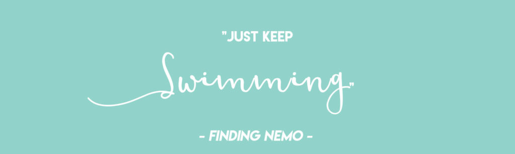 """""""Just keep swimming"""" - Dory 