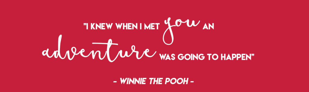 """""""I knew when I met you an adventure was going to happen"""" - Winnie the Pooh"""
