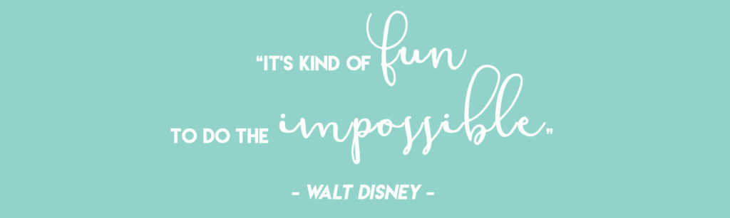 """""""It's kind of fun to do the impossible"""" - Walt Disney"""