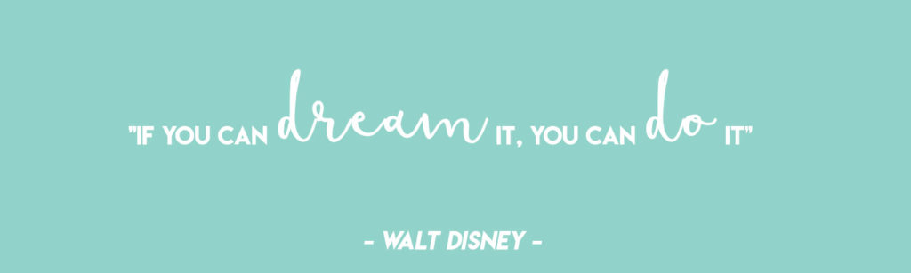 """""""If you can dream it, you can do it"""" - Walt Disney 